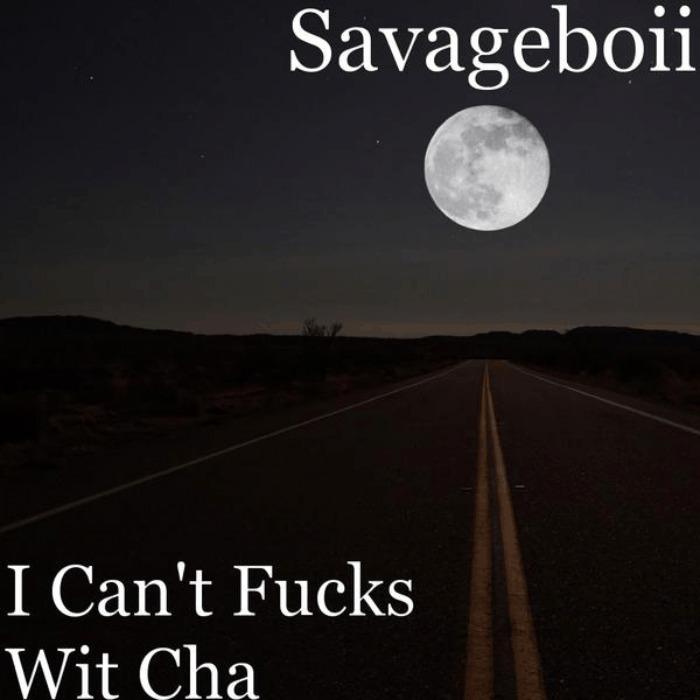 @SavageBoii » I Can't Fucks Wit Cha [MP3]