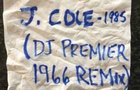 MP3: J. Cole & DJ Premier - 1985 (1966 Remix) [@JColeNC @RealDJPremier]