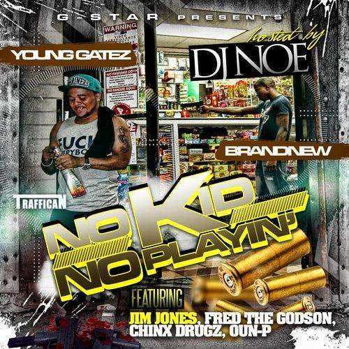 Young @GatezTNN & @Brandnew146 » No Kid, No Playin (Hosted By DJ @NoeNYC) [Mixtape]