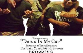 Drink In My Cup track by Young Dollarz, Smooth, & Young Poet