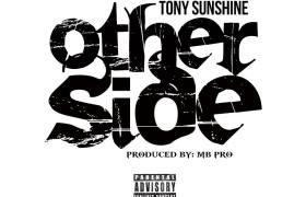 Tony Sunshine Shows Us The 'Other Side', A New Single Produced By MB Pro (@TonySunshineBX)