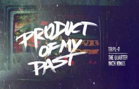 Stream Trpl​-​R x The Quarter Inch Kings' 'Product Of My Past' Collabo Album