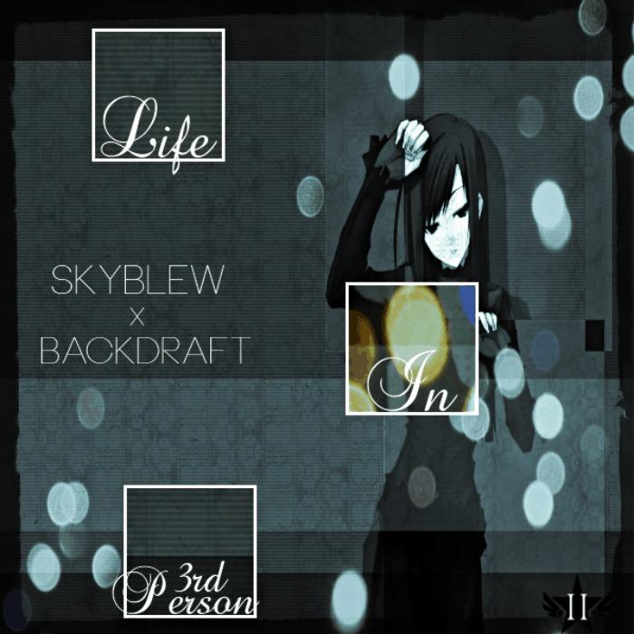 SkyBlew (@HeySkyBlew) & Backdraft (@_Backdraft_) » Life In 3rd Person [EP]
