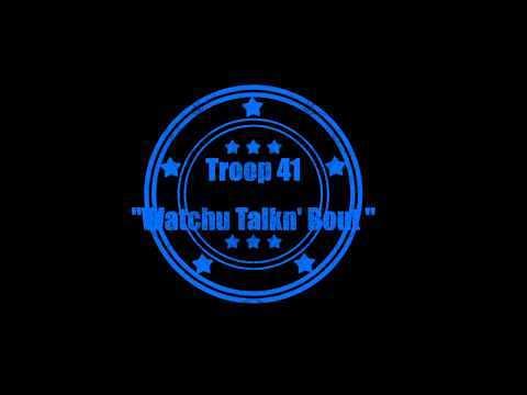 Troop 41 (@DaRealTroop41) » Watchu Talkn' Bout [Audio]