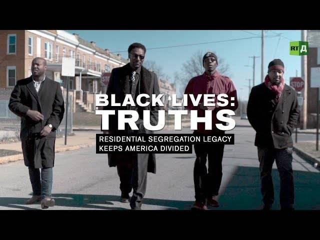 Black Lives: Truths. Residential Segregation Legacy Keeps America Divided