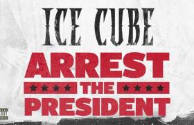 MP3: Ice Cube - Arrest The President