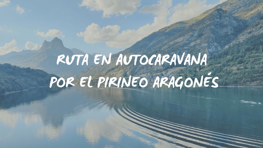 Ruta en autocaravana por el Pirineo Aragonés