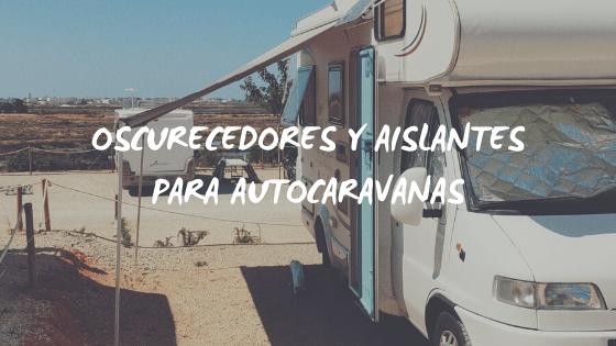 Oscurecedores y aislantes térmicos para autocaravanas y caravanas