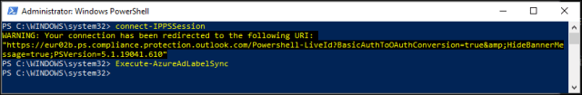 Administrator: Windows PowerSheII PS C: connect-IPPSSession RNIUG: Your connection has been redirected to the following LIRI: https : / / . ps . compl i . ection . ssage=true; PSVersion=5 . I .19ß41 .61B' PS C: Execute-AzureAdLabeISync