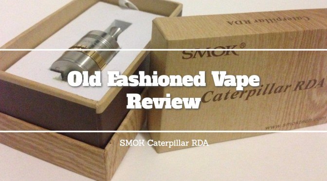 Old-Fashioned Vape Review of the SMOK Caterpillar RDA