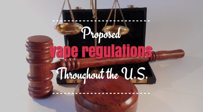 Proposed Vape Regulations Throughout the U.S.