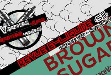 Revue E-Liquide – Brown Sugar – ESPACE'VAP – FR – #58