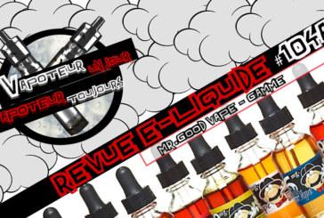Revue E-Liquide – Mr. Good Vape – Partie 1 – US – #104a