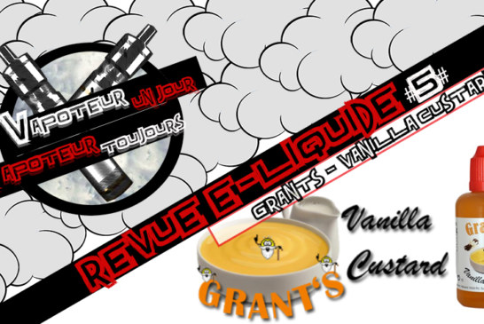 Revue E-Liquide – Vanilla Custard de Grants –  #5