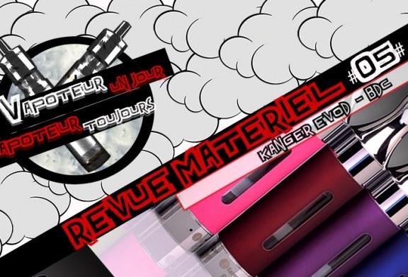 Revue Matériel #05 – KANGER – EVOD 2 BDC