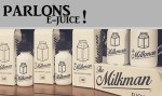 PARLONS E-JUICE : THE MILKMAN ELIQUID (USA)
