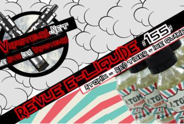 Revue E-Liquide #155 – ATOMIC – RED TIGER / ICE QUAKE (FR)