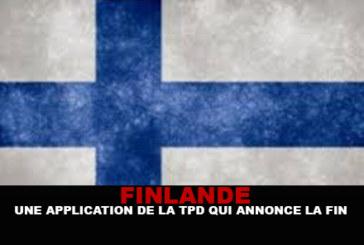 FINLANDE : Une application de la TPD qui annonce la fin !