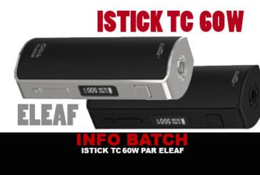 INFO BATCH : Istick Tc 60w (Eleaf)