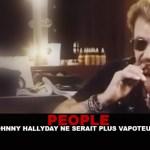 PERSONE: Johnny Hallyday non è più un vaper?