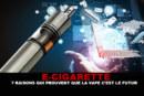 E-CIG: 7 הסיבות להוכיח כי vape הוא העתיד!