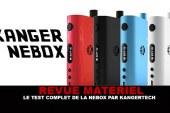 REVUE MATERIEL : Le test complet de la Nebox (Kanger)