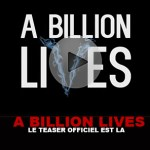A BILLION LIVES : Le teaser officiel est là !