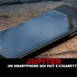 JUPITER : Un smartphone qui fait e-cigarette !