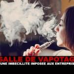 SALLE DE VAPOTAGE : Une «imbécillité» imposée aux entreprises !