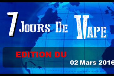 7 JOURS DE VAPE : Edition du 02 Mars 2016