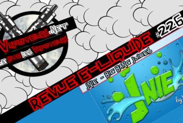 Revue E-Liquide #226 – JNIE – BIG BANG JUICES (FR)