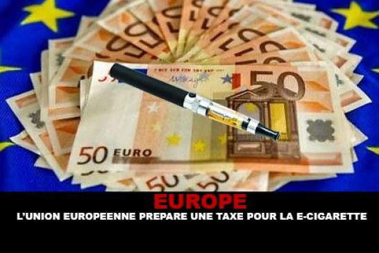 EUROPE : L'UE prépare une taxe pour la e-cigarette.