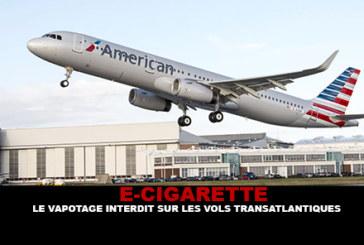 E-CIGARETTE : Le vapotage interdit sur les vols transatlantiques.