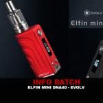 INFO BATCH : Elfin Mini Dna 40 (Evolv)