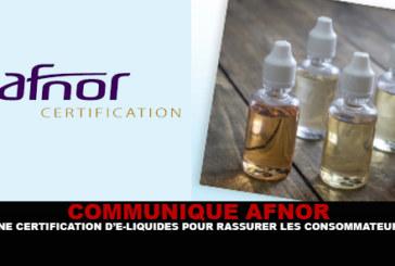 COMMUNIQUE AFNOR : Une certification d'e-liquides pour rassurer les consommateurs.
