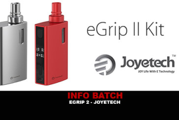 INFO BATCH : EGRIP 2 (Joyetech)