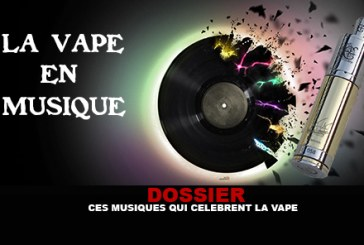 DOSSIER: These music that celebrate the vape!