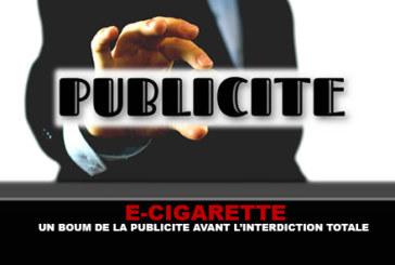 E-CIGARETTE : Un boum de la publicité avant l'interdiction totale.