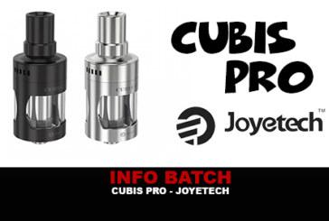 INFO BATCH : Cubis Pro (Joyetech)