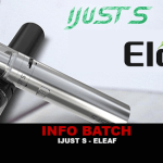 INFO BATCH : Ijust S (Ismoka / Eleaf)