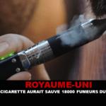 ROYAUME-UNI : La e-cigarette aurait sauvé 18 000 Fumeurs du tabac.