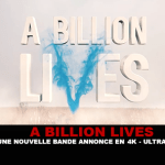 A BILLION LIVES : Une nouvelle bande annonce en 4K (Ultra HD)