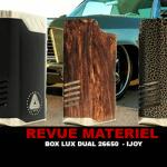 REVUE : BOX LUX DUAL 26650 PAR IJOY ET LIMITLESS MOD CO