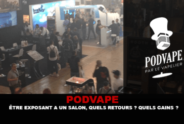 PODVAPE: Exhibiting at a show, what feedback? What gains? What costs?