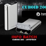 INFO BATCH : Cuboid 200 (Joyetech)