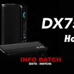 INFO BATCH : Box DX75 (Hotcig)