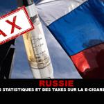 RUSSIE : Des statistiques et des taxes sur la e-cigarette