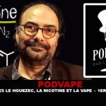 PODVAPE : Jacques Le Houezec, la nicotine et la vape (1ére Partie)