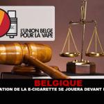 בלגיה: תקנה של הסיגריה האלקטרונית תשוחק בבתי המשפט הבלגיים.