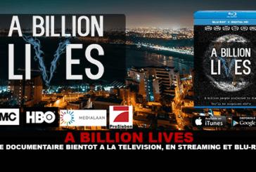 A BILLION LIVES : Le documentaire bientôt à la télévision, en streaming et Blu-ray.